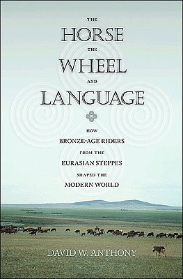 The Horse, the Wheel, and Language By Anthony, David W.