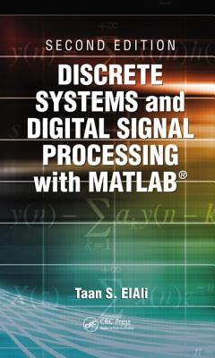 Discrete Systems and Digital Signal Processing With Matlab By Elali, Taan S.